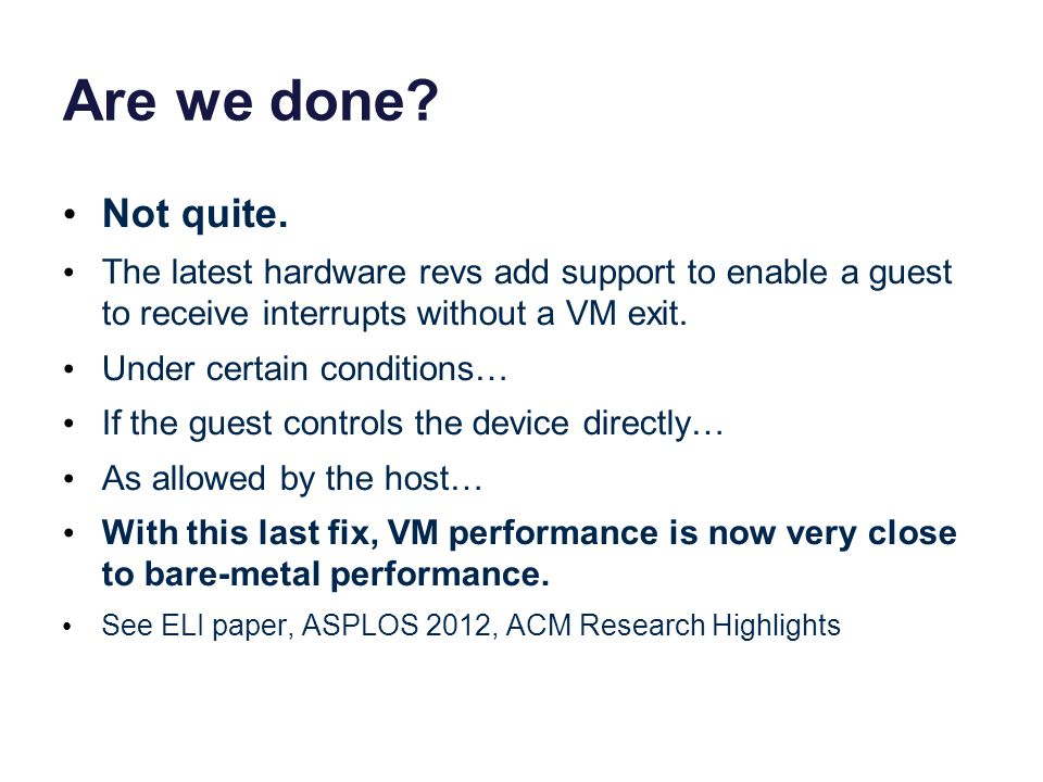 Are we done Not quite. The latest hardware revs add support to enable a guest to receive interrupts without a VM exit.
