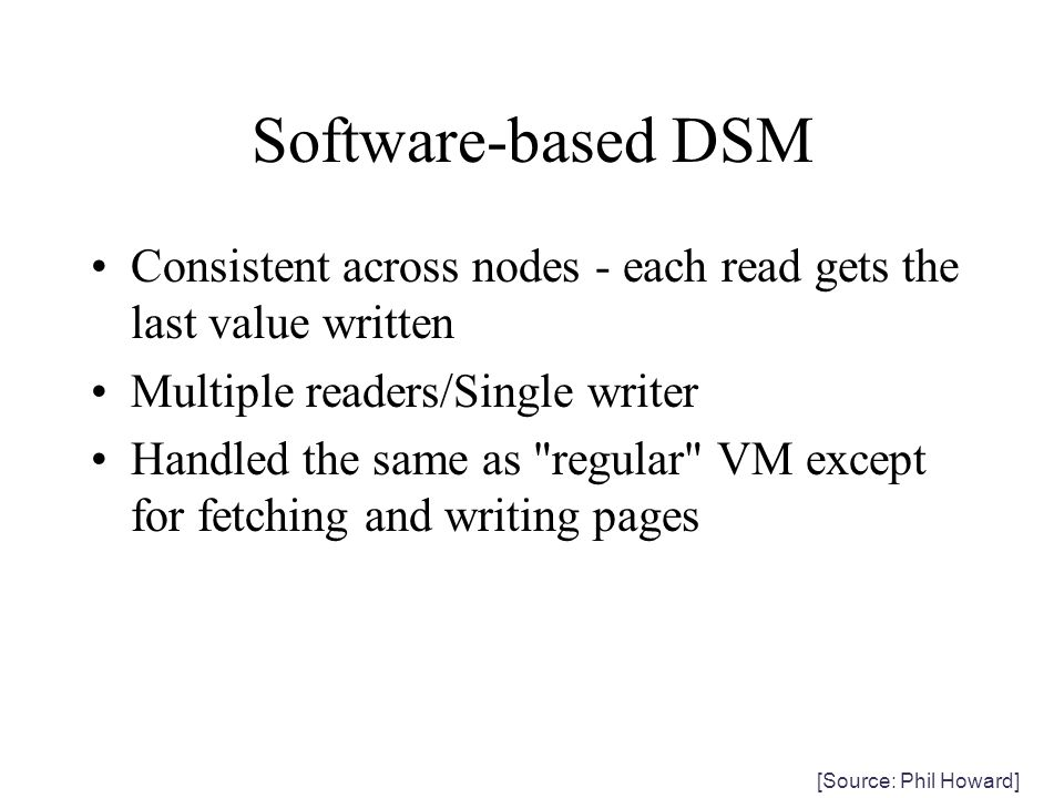 Software-based DSM Consistent across nodes - each read gets the last value written. Multiple readers/Single writer.
