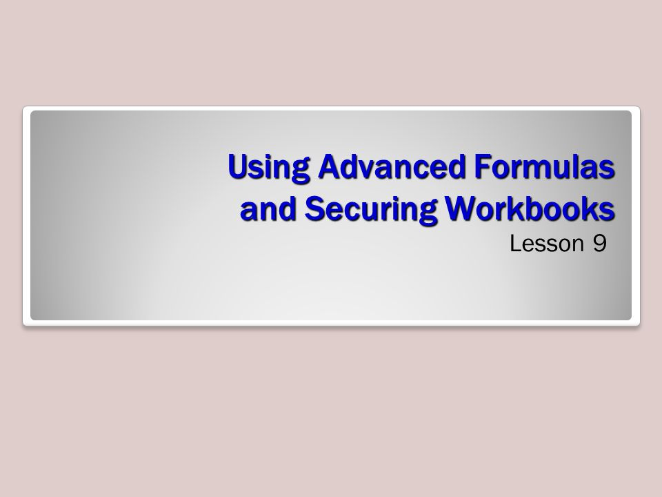 Using Advanced Formulas and Securing Workbooks