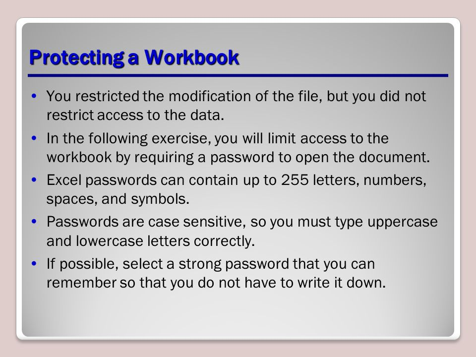 Protecting a Workbook You restricted the modification of the file, but you did not restrict access to the data.