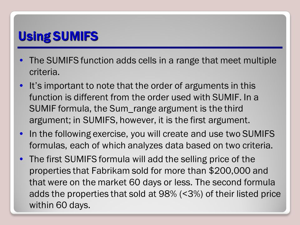 Using SUMIFS The SUMIFS function adds cells in a range that meet multiple criteria.