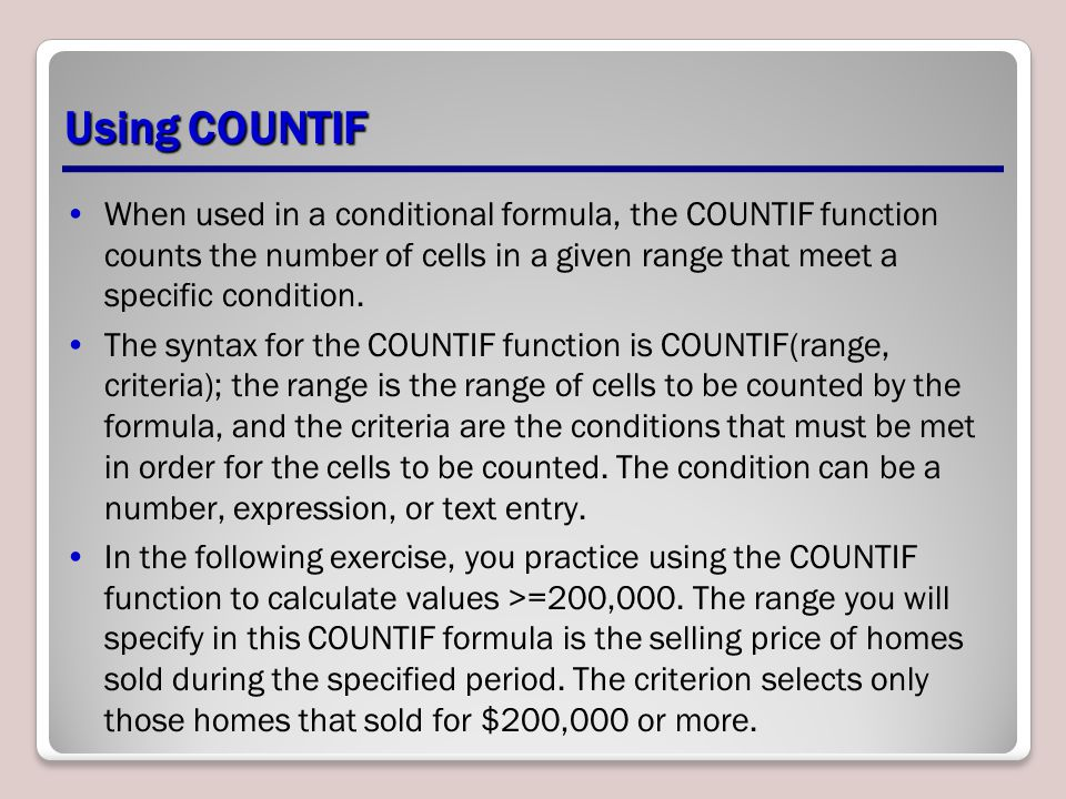 Using COUNTIF When used in a conditional formula, the COUNTIF function counts the number of cells in a given range that meet a specific condition.