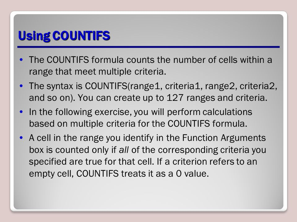 Using COUNTIFS The COUNTIFS formula counts the number of cells within a range that meet multiple criteria.