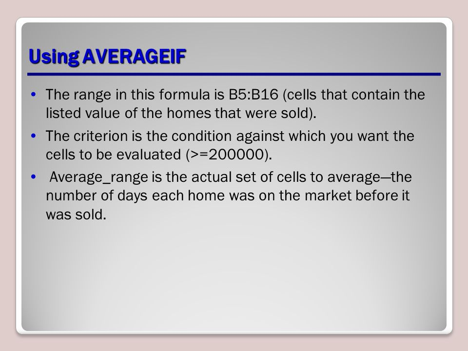 Using AVERAGEIF The range in this formula is B5:B16 (cells that contain the listed value of the homes that were sold).