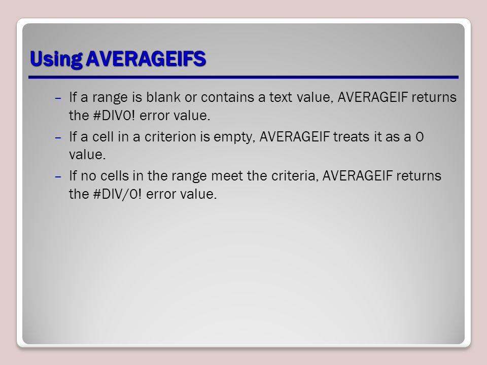 Using AVERAGEIFS If a range is blank or contains a text value, AVERAGEIF returns the #DIV0! error value.