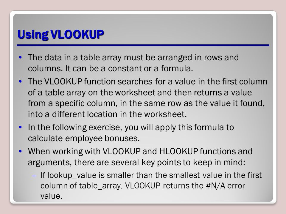 Using VLOOKUP The data in a table array must be arranged in rows and columns. It can be a constant or a formula.