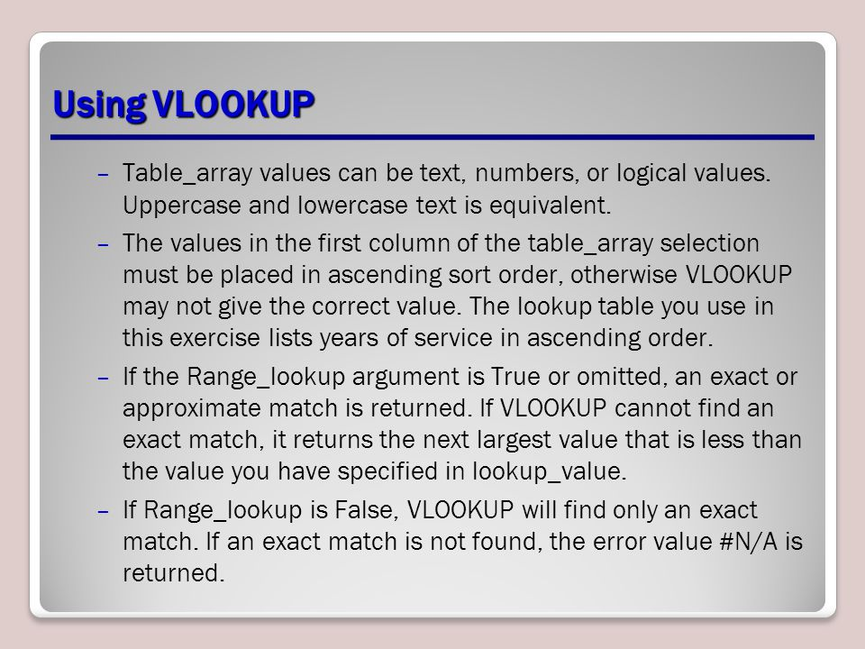 Using VLOOKUP Table_array values can be text, numbers, or logical values. Uppercase and lowercase text is equivalent.