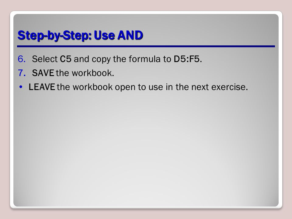 Step-by-Step: Use AND Select C5 and copy the formula to D5:F5.