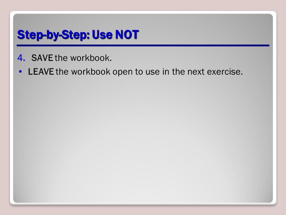 Step-by-Step: Use NOT SAVE the workbook.
