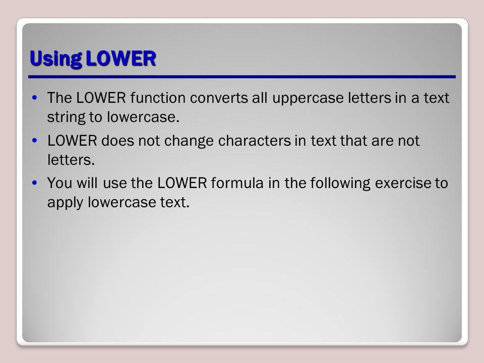 Using LOWER The LOWER function converts all uppercase letters in a text string to lowercase.