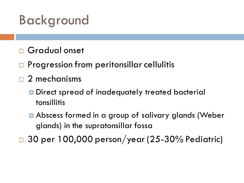 Background Gradual onset Progression from peritonsillar cellulitis