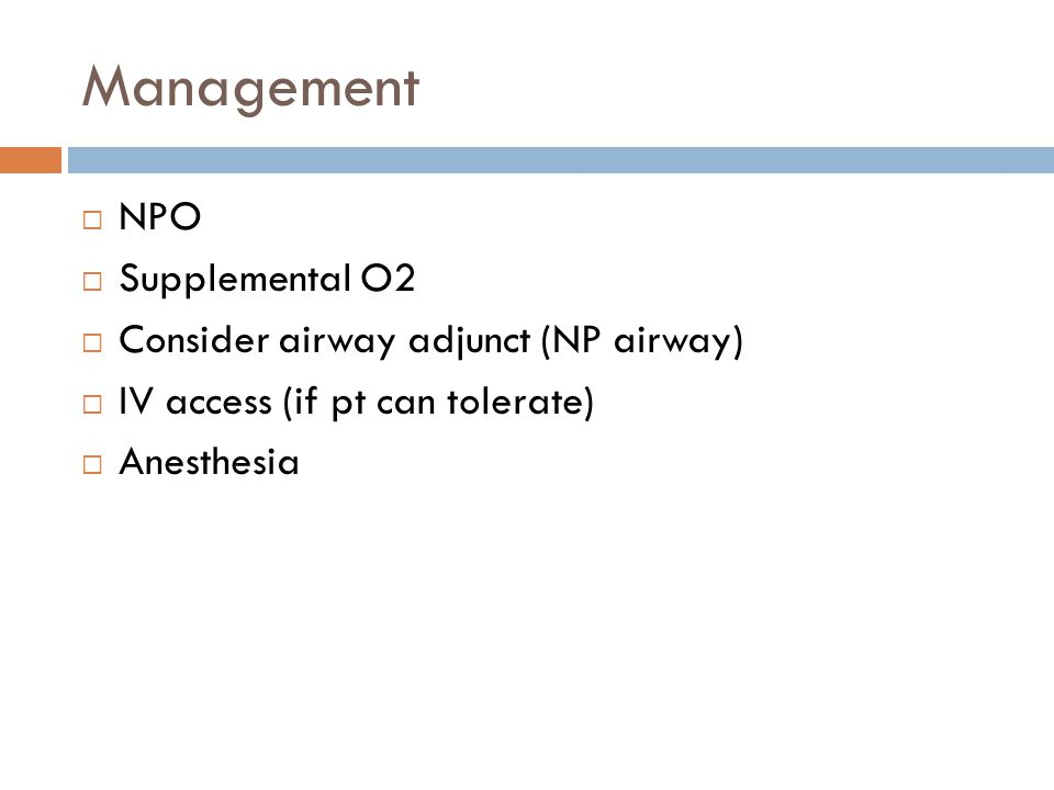 Management NPO Supplemental O2 Consider airway adjunct (NP airway)