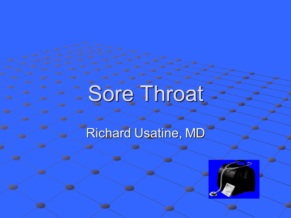 Sore Throat Richard Usatine, MD