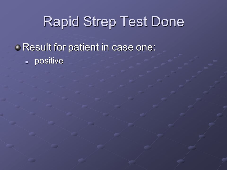 Rapid Strep Test Done Result for patient in case one: positive