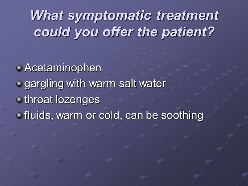 What symptomatic treatment could you offer the patient