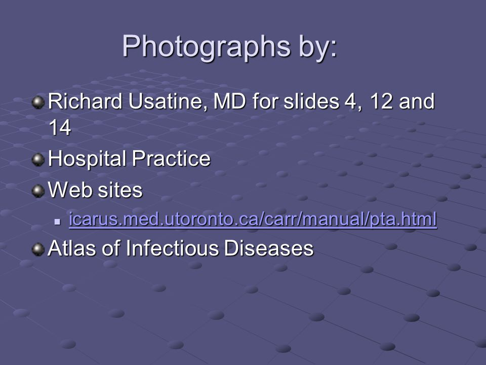 Photographs by: Richard Usatine, MD for slides 4, 12 and 14