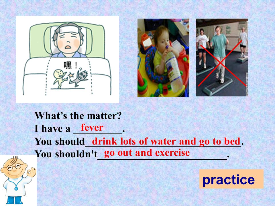 practice What's the matter I have a _________. fever