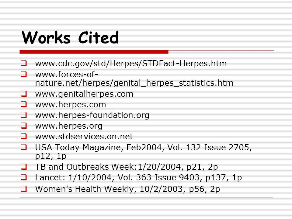 Works Cited www.cdc.gov/std/Herpes/STDFact-Herpes.htm