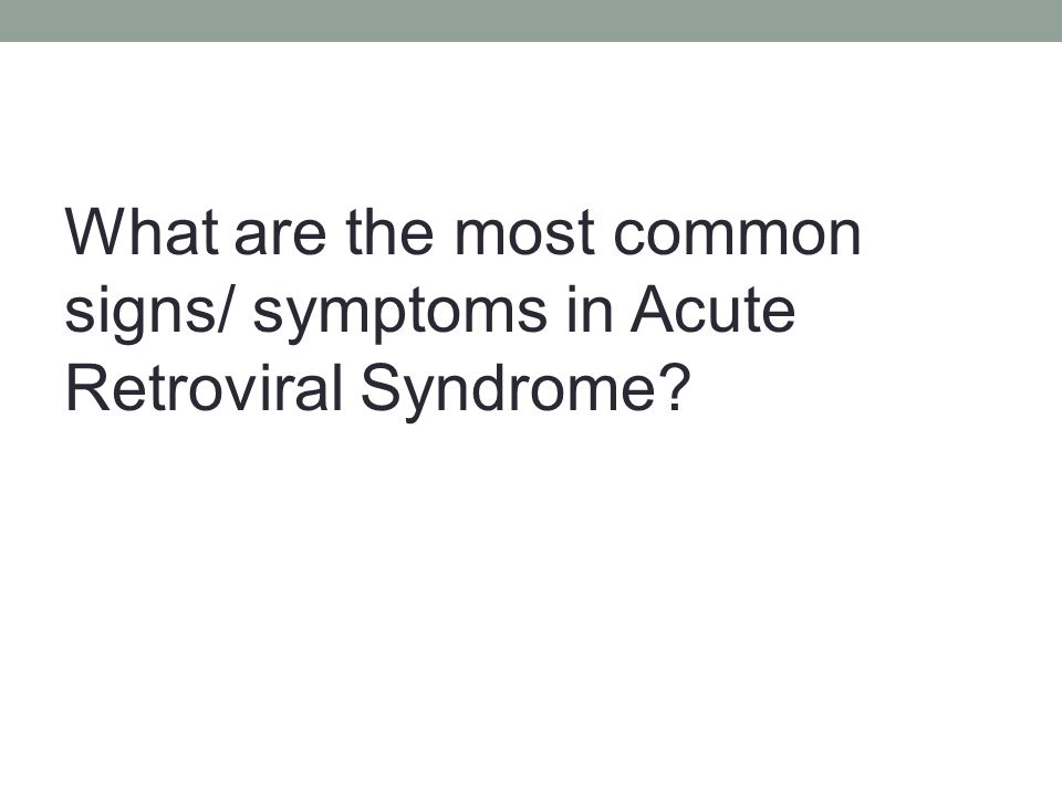 What are the most common signs/ symptoms in Acute Retroviral Syndrome