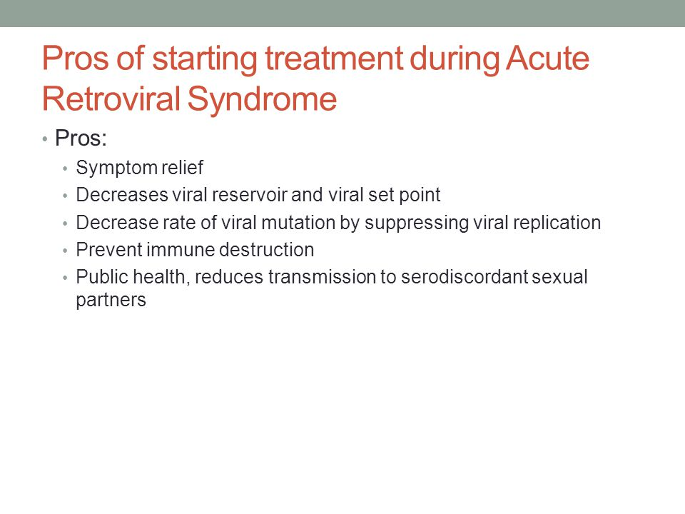 Pros of starting treatment during Acute Retroviral Syndrome