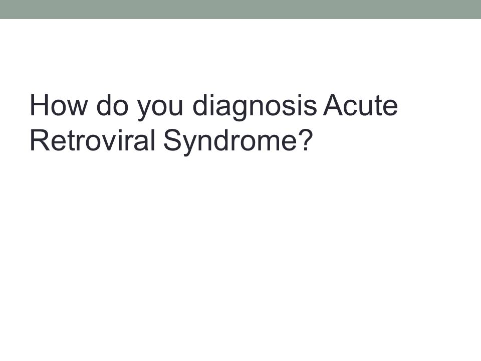 How do you diagnosis Acute Retroviral Syndrome