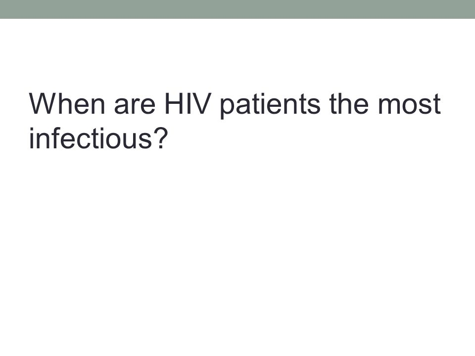 When are HIV patients the most infectious