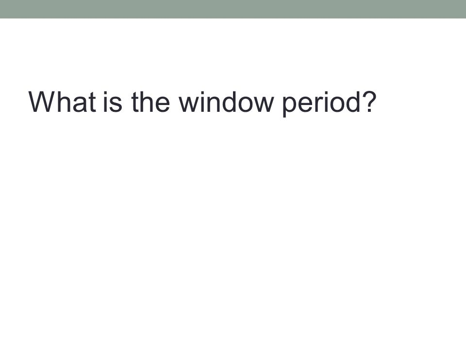 What is the window period