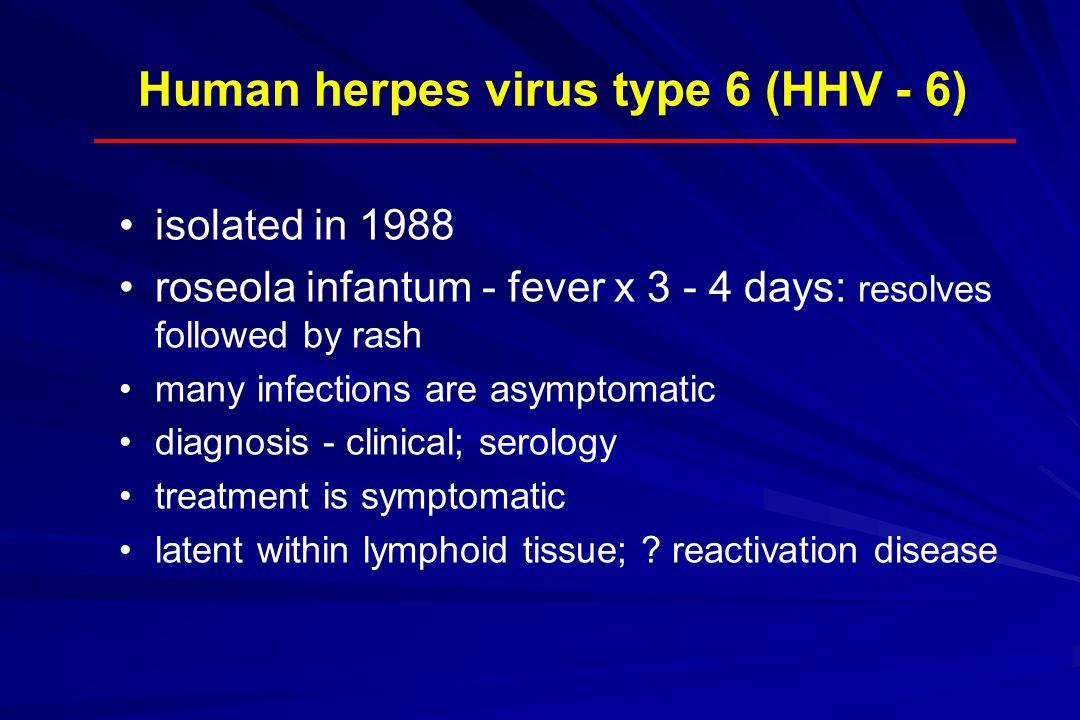 Human herpes virus type 6 (HHV - 6)