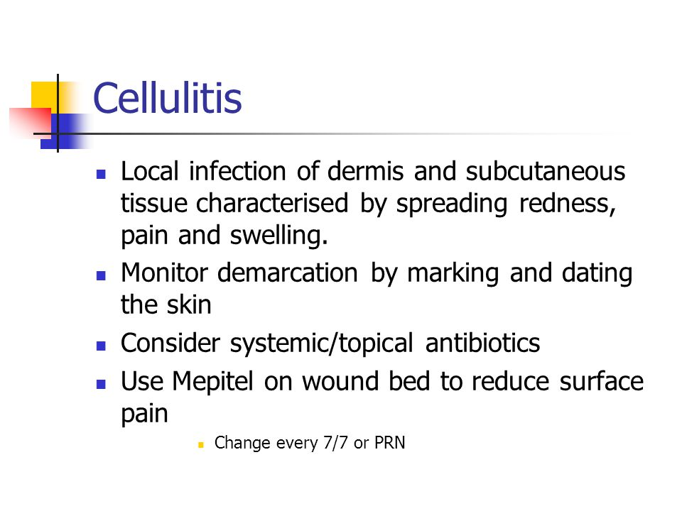 Cellulitis Local infection of dermis and subcutaneous tissue characterised by spreading redness, pain and swelling.