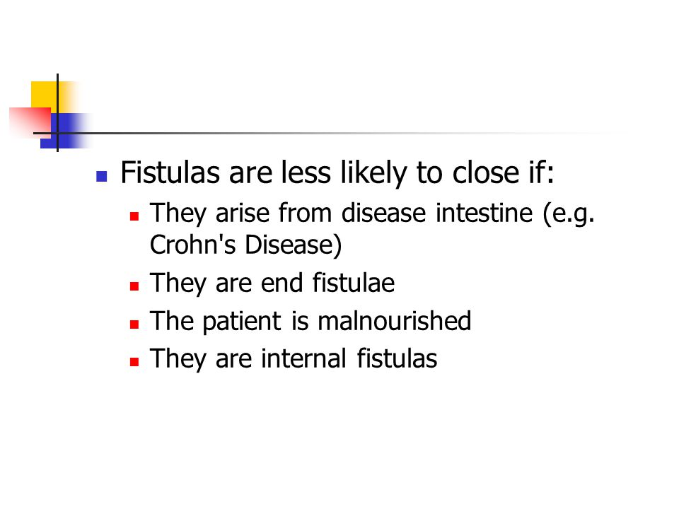 Fistulas are less likely to close if: