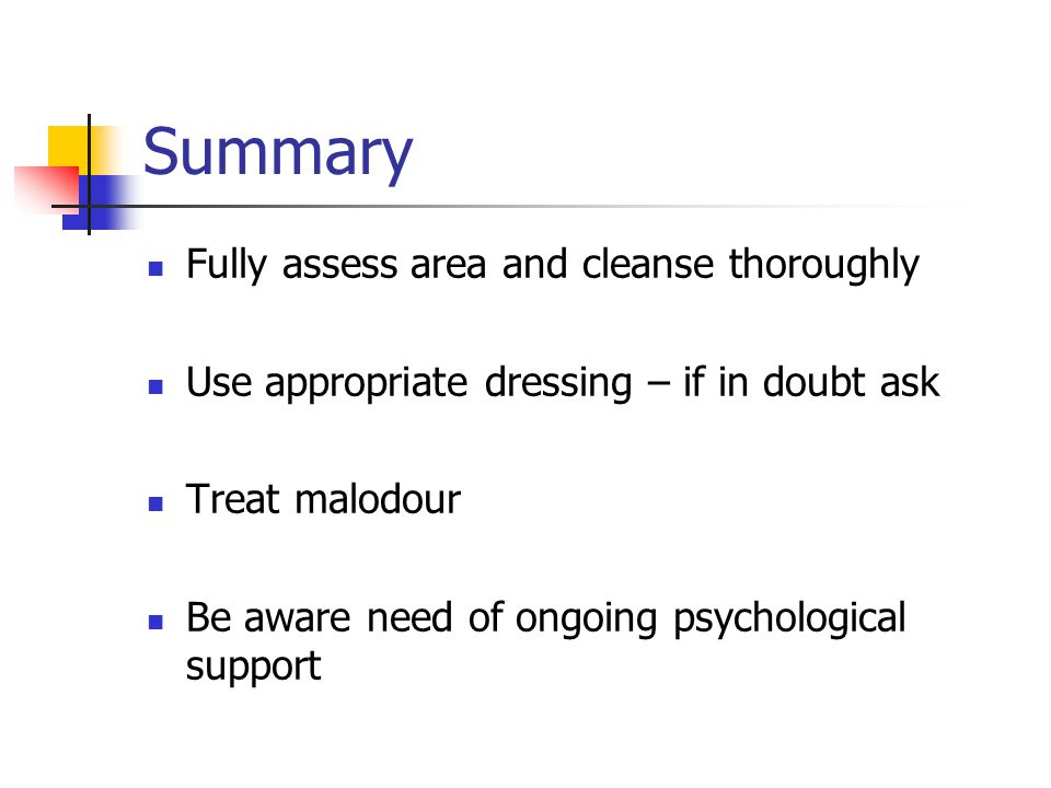 Summary Fully assess area and cleanse thoroughly
