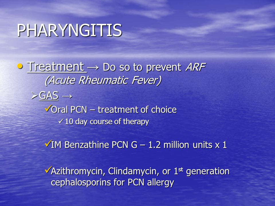 PHARYNGITIS Treatment → Do so to prevent ARF (Acute Rheumatic Fever)