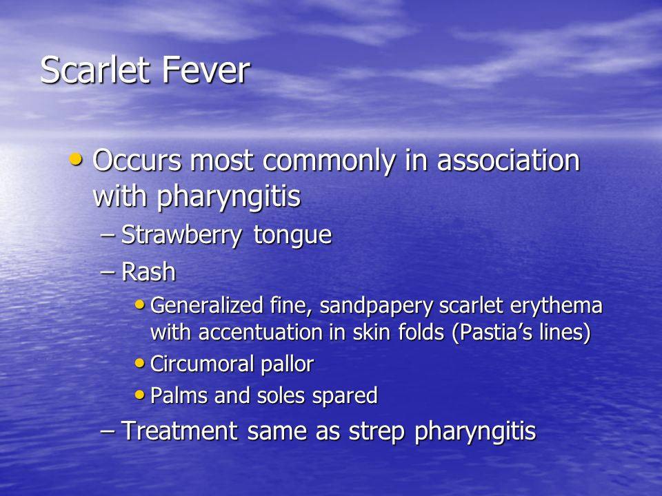 Scarlet Fever Occurs most commonly in association with pharyngitis