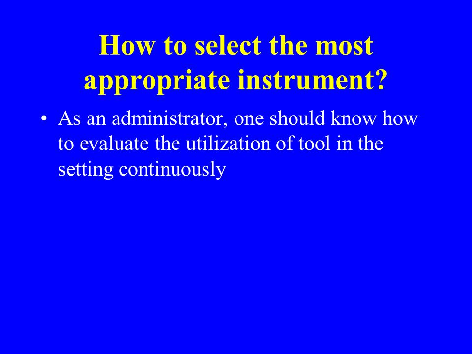 How to select the most appropriate instrument