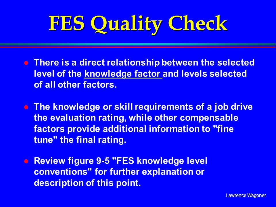 FES Quality Check There is a direct relationship between the selected level of the knowledge factor and levels selected of all other factors.