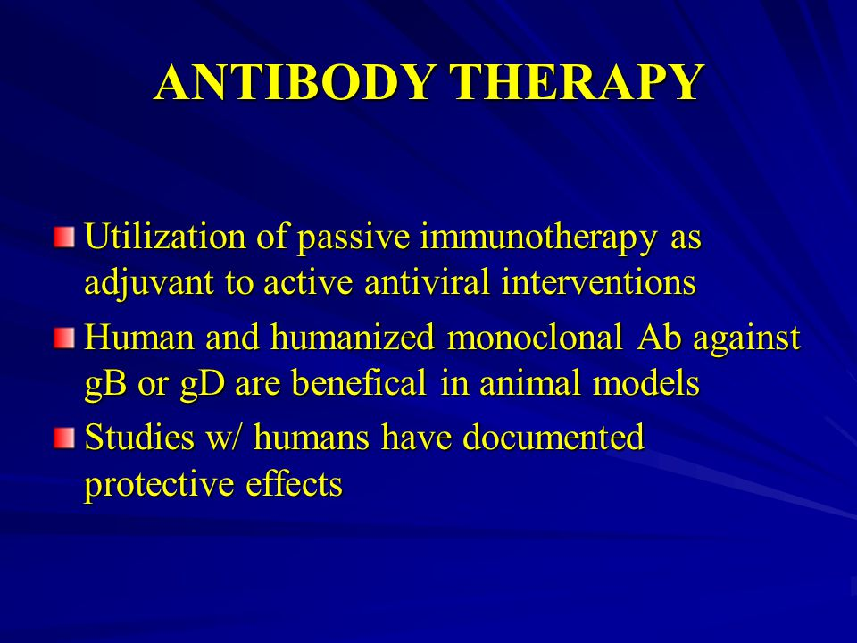 ANTIBODY THERAPY Utilization of passive immunotherapy as adjuvant to active antiviral interventions.