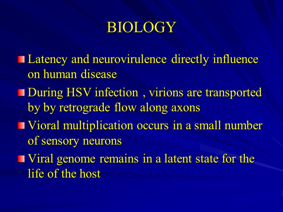 BIOLOGY Latency and neurovirulence directly influence on human disease