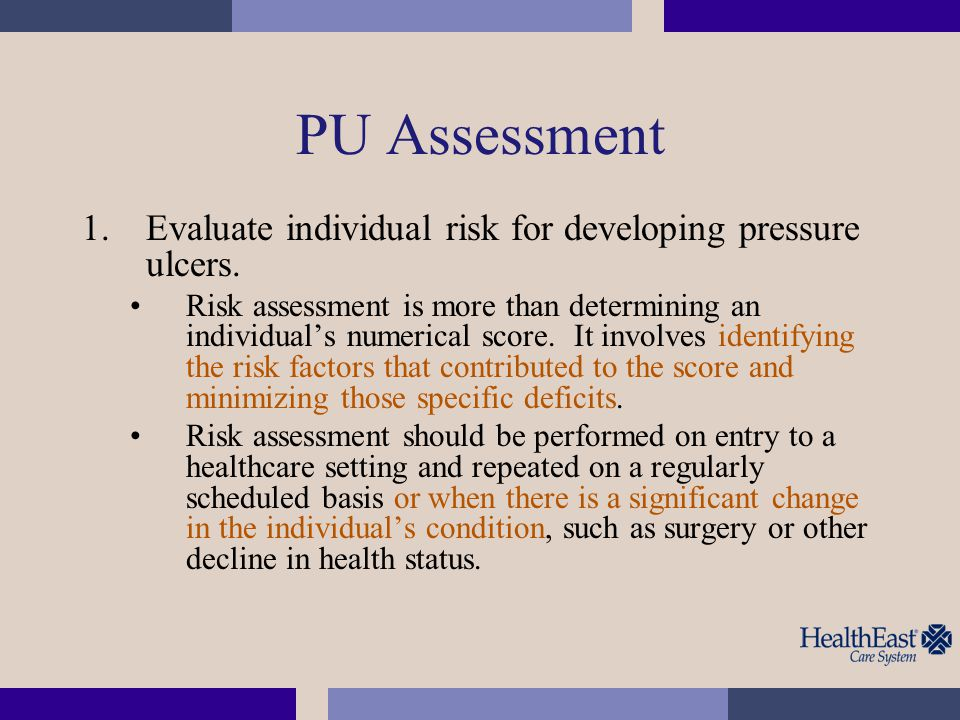 PU Assessment Evaluate individual risk for developing pressure ulcers.