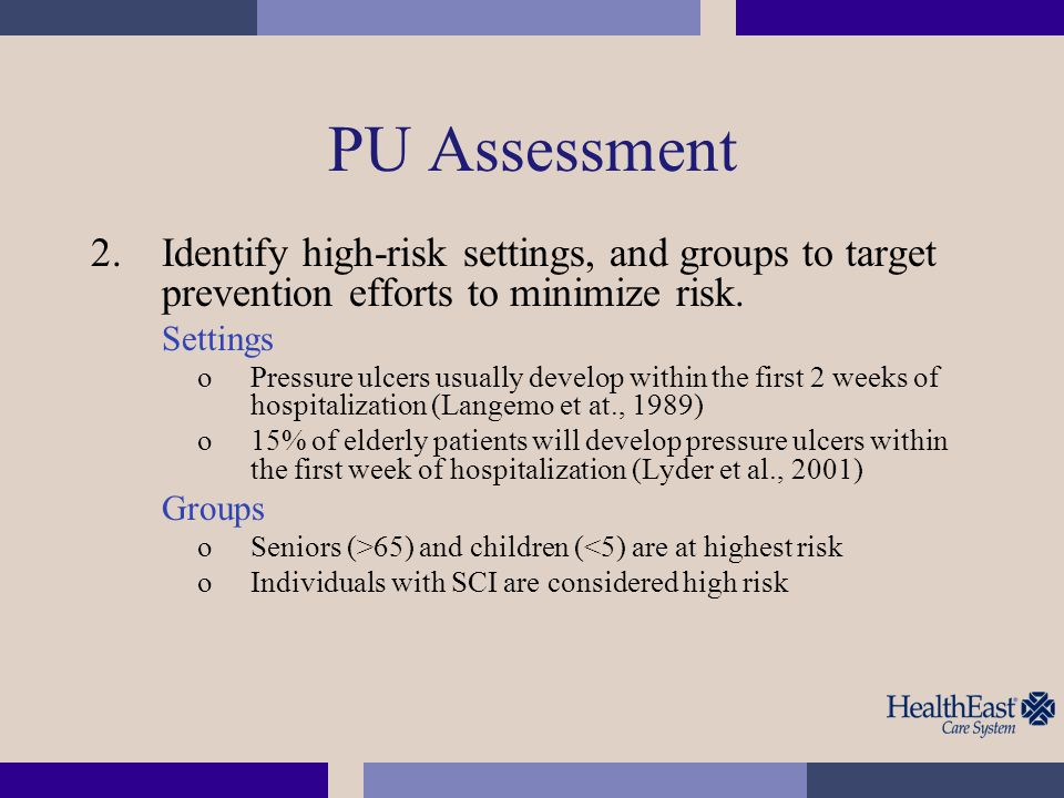 PU Assessment Identify high-risk settings, and groups to target prevention efforts to minimize risk.