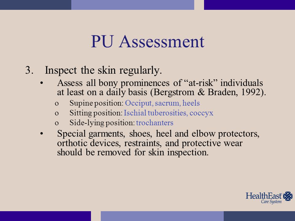 PU Assessment Inspect the skin regularly.