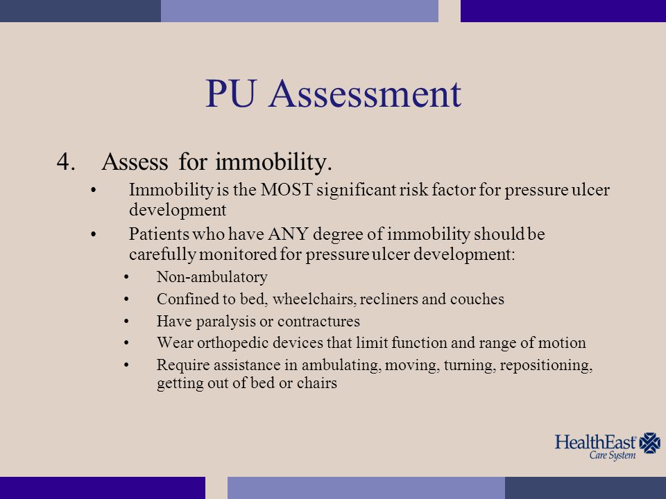 PU Assessment Assess for immobility.