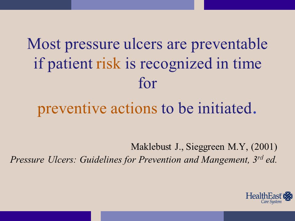 Most pressure ulcers are preventable if patient risk is recognized in time for preventive actions to be initiated.
