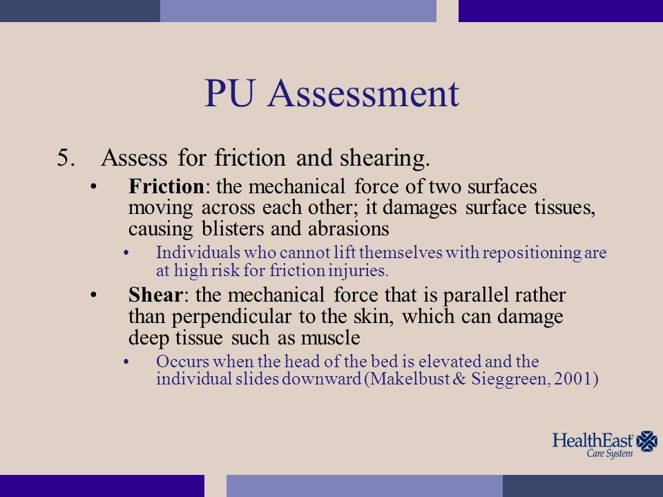 PU Assessment Assess for friction and shearing.