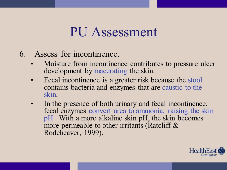 PU Assessment Assess for incontinence.