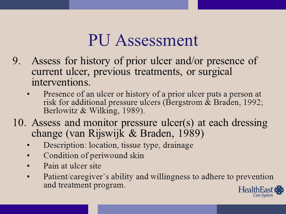 PU Assessment Assess for history of prior ulcer and/or presence of current ulcer, previous treatments, or surgical interventions.
