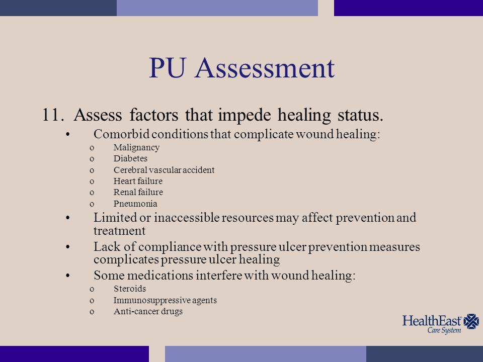 PU Assessment Assess factors that impede healing status.