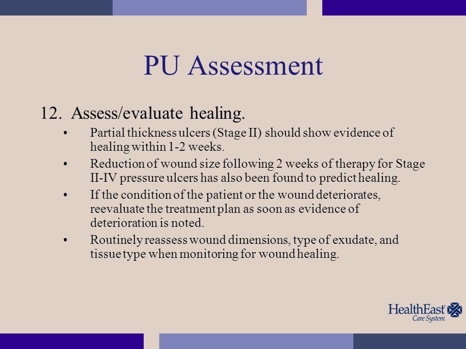 PU Assessment Assess/evaluate healing.