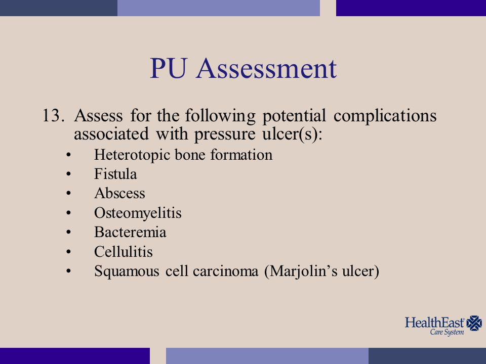 PU Assessment Assess for the following potential complications associated with pressure ulcer(s): Heterotopic bone formation.