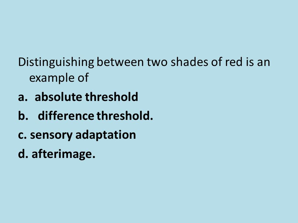 Distinguishing between two shades of red is an example of
