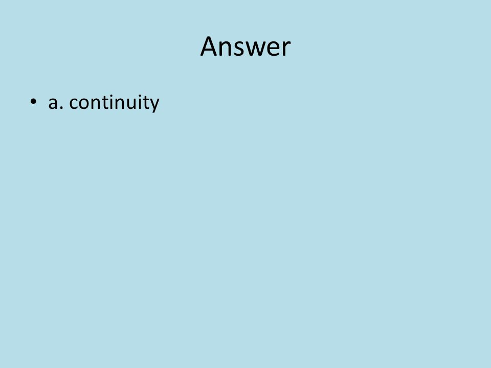 Answer a. continuity